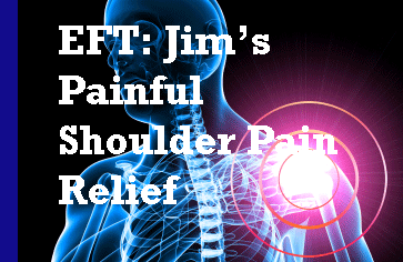 EFT: Jim's  Painful Shoulder Pain Relief in 15 minutes