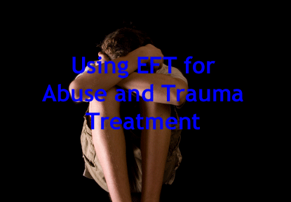 Using EFT for Abuse and Trauma Treatment